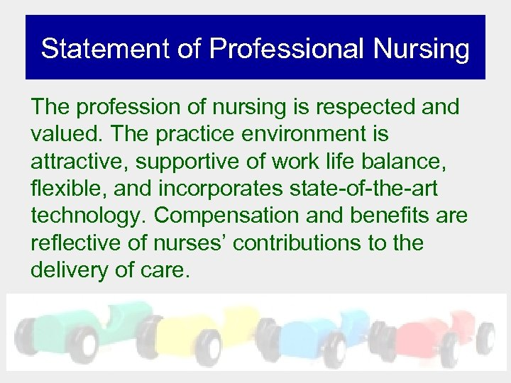 Statement of Professional Nursing The profession of nursing is respected and valued. The practice