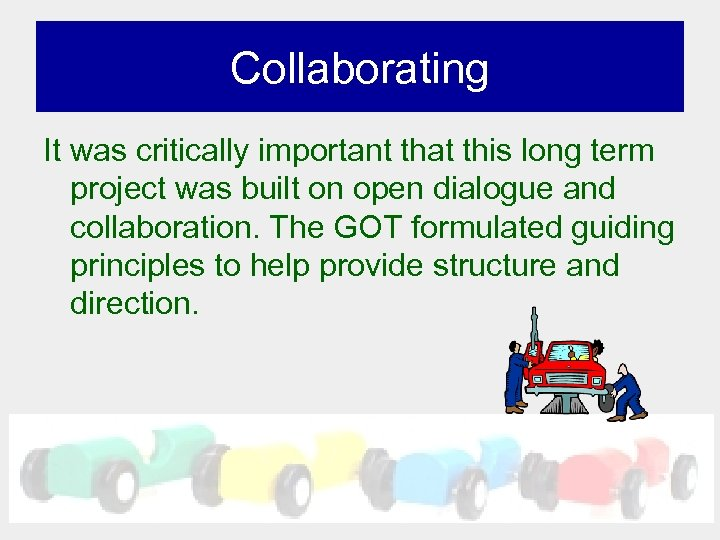 Collaborating It was critically important that this long term project was built on open