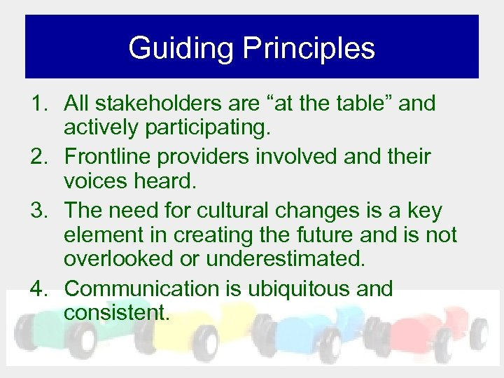 "Guiding Principles 1. All stakeholders are ""at the table"" and actively participating. 2. Frontline"