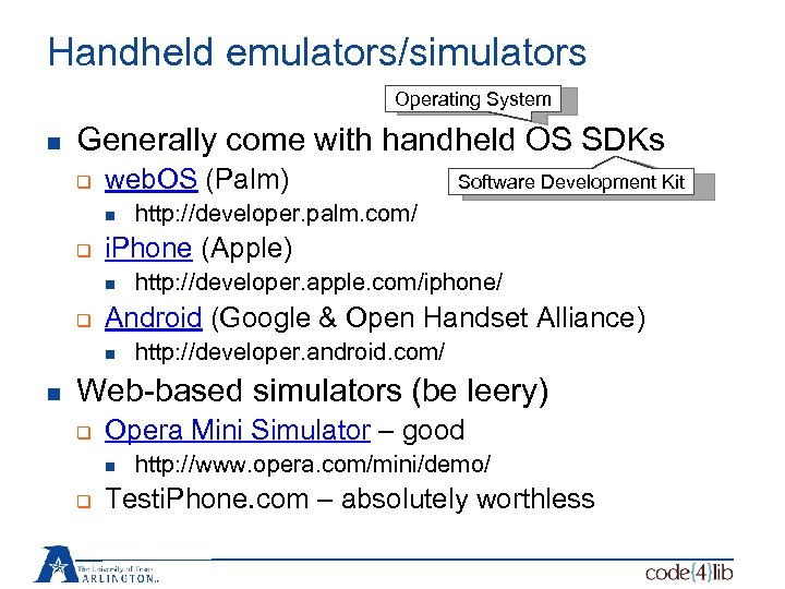 Handheld emulators/simulators Operating System n Generally come with handheld OS SDKs q web. OS