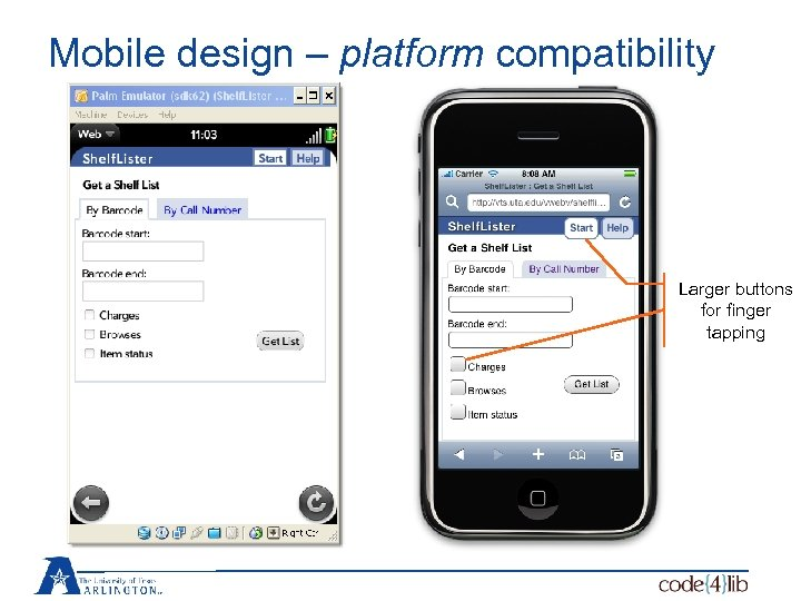 Mobile design – platform compatibility Larger buttons for finger tapping