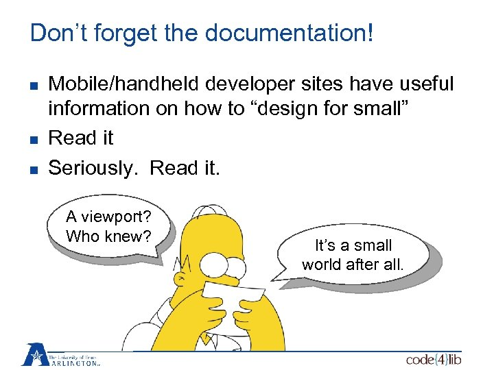 Don't forget the documentation! n n n Mobile/handheld developer sites have useful information on