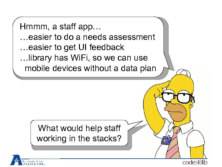 Hmmm, a staff app… …easier to do a needs assessment …easier to get UI