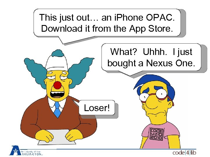 This just out… an i. Phone OPAC. Download it from the App Store. What?