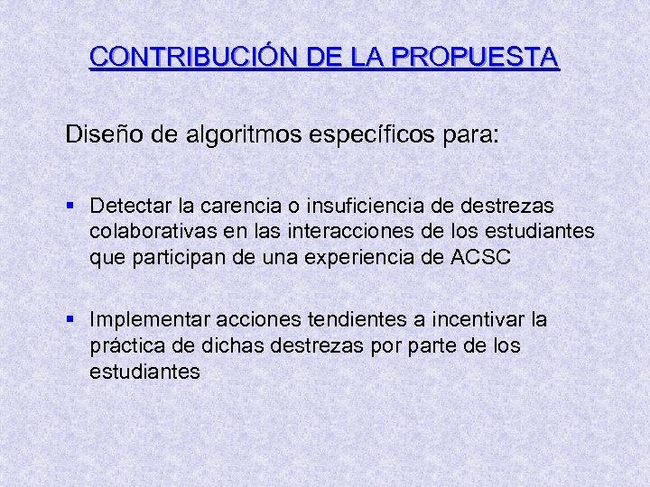 CONTRIBUCIÓN DE LA PROPUESTA Diseño de algoritmos específicos para: § Detectar la carencia o