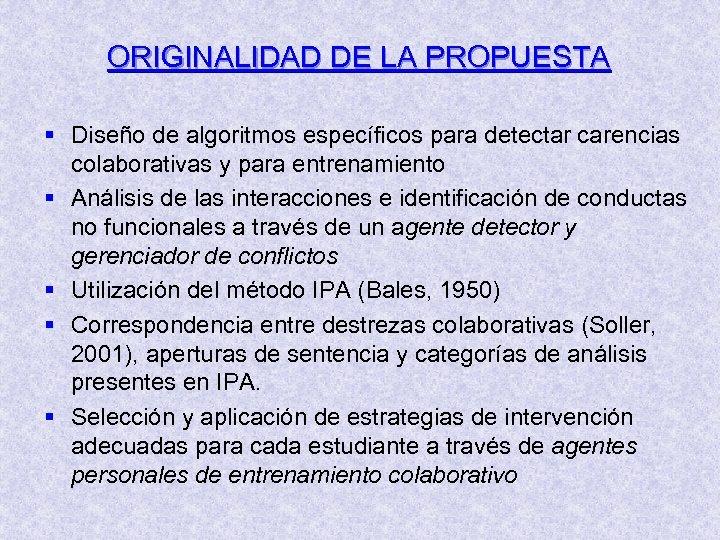 ORIGINALIDAD DE LA PROPUESTA § Diseño de algoritmos específicos para detectar carencias colaborativas y