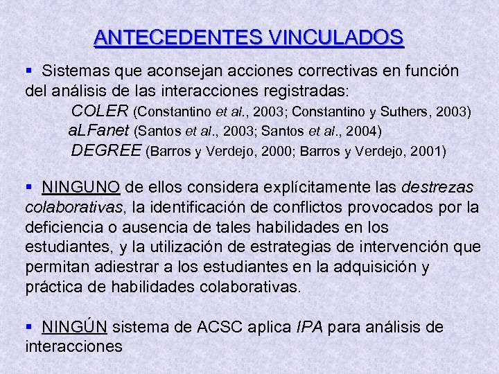ANTECEDENTES VINCULADOS § Sistemas que aconsejan acciones correctivas en función del análisis de las