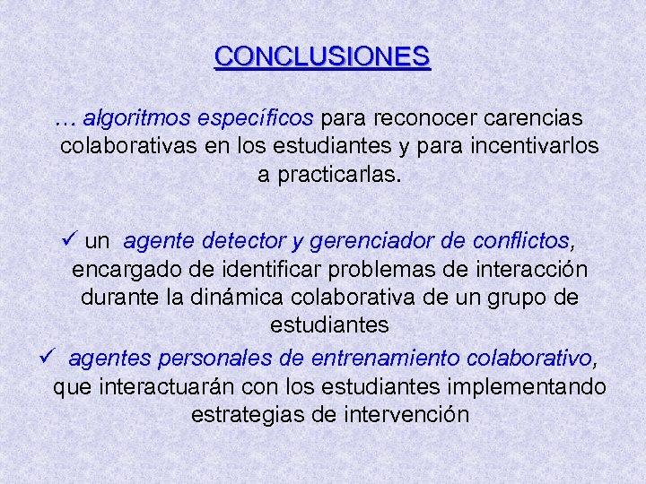 CONCLUSIONES … algoritmos específicos para reconocer carencias colaborativas en los estudiantes y para incentivarlos