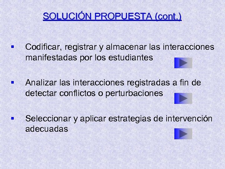 SOLUCIÓN PROPUESTA (cont. ) § Codificar, registrar y almacenar las interacciones manifestadas por los