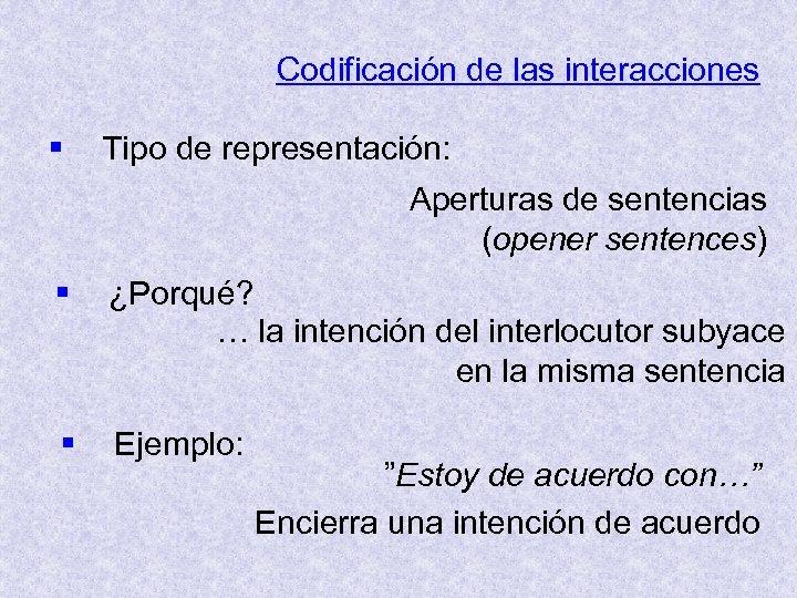 Codificación de las interacciones § Tipo de representación: Aperturas de sentencias (opener sentences) §