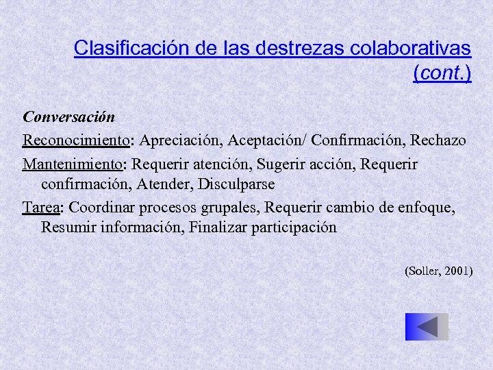 Clasificación de las destrezas colaborativas (cont. ) Conversación Reconocimiento: Apreciación, Aceptación/ Confirmación, Rechazo Mantenimiento: