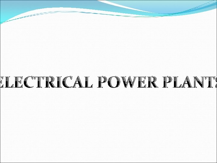 ELECTRICAL POWER PLANTS