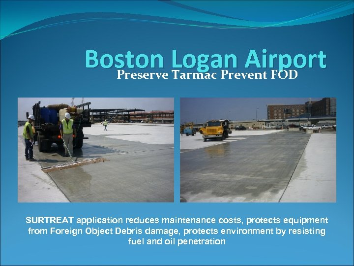 Boston Logan Airport Preserve Tarmac Prevent FOD SURTREAT application reduces maintenance costs, protects equipment
