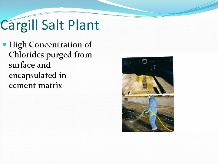 Cargill Salt Plant High Concentration of Chlorides purged from surface and encapsulated in cement