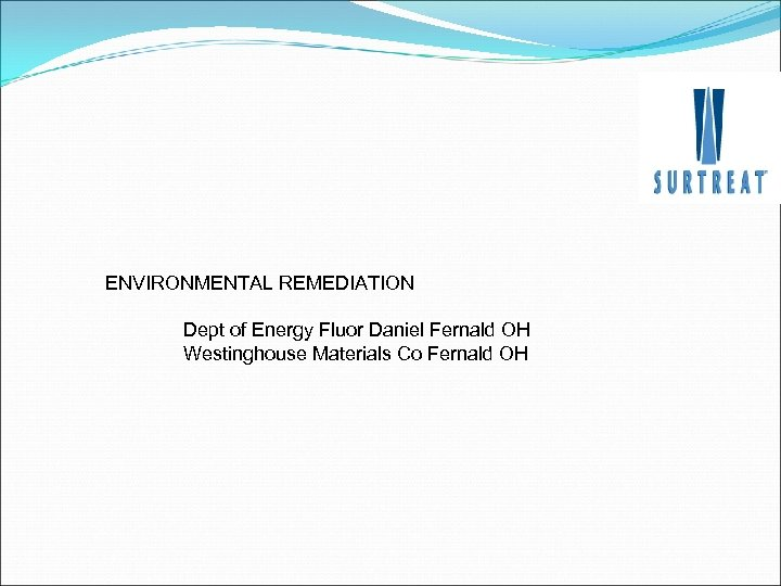 ENVIRONMENTAL REMEDIATION Dept of Energy Fluor Daniel Fernald OH Westinghouse Materials Co Fernald OH