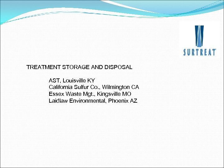 TREATMENT STORAGE AND DISPOSAL AST, Louisville KY California Sulfur Co. , Wilmington CA Essex