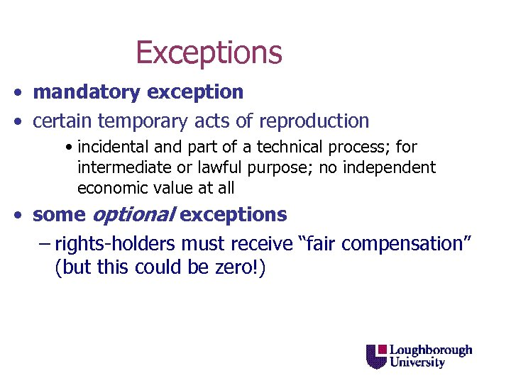 Exceptions • mandatory exception • certain temporary acts of reproduction • incidental and part