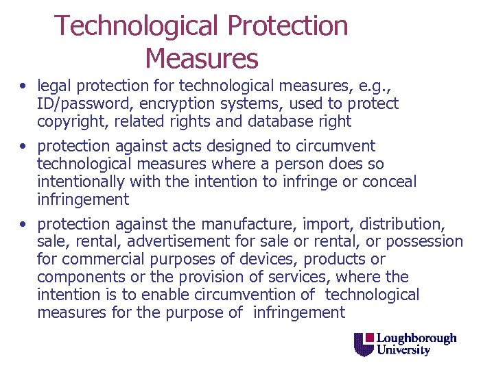 Technological Protection Measures • legal protection for technological measures, e. g. , ID/password, encryption