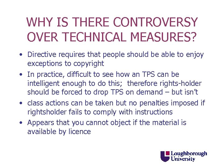 WHY IS THERE CONTROVERSY OVER TECHNICAL MEASURES? • Directive requires that people should be