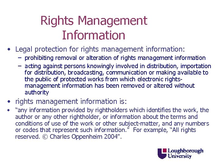 Rights Management Information • Legal protection for rights management information: – prohibiting removal or