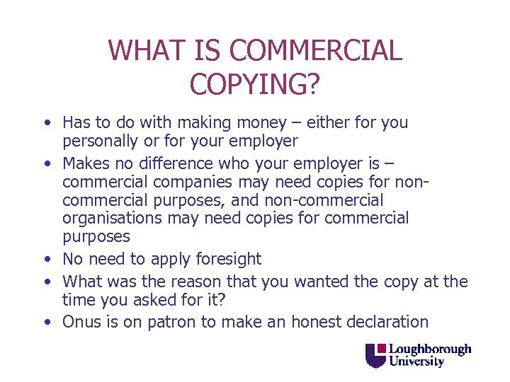 WHAT IS COMMERCIAL COPYING? • Has to do with making money – either for