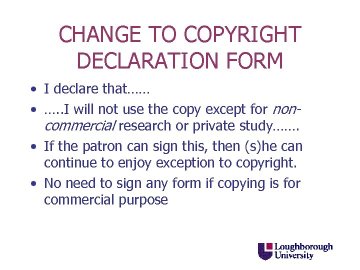 CHANGE TO COPYRIGHT DECLARATION FORM • I declare that…… • …. . I will