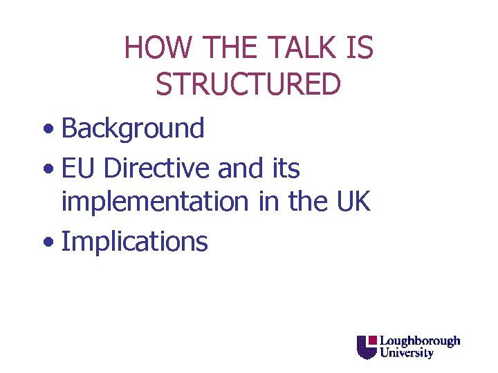 HOW THE TALK IS STRUCTURED • Background • EU Directive and its implementation in
