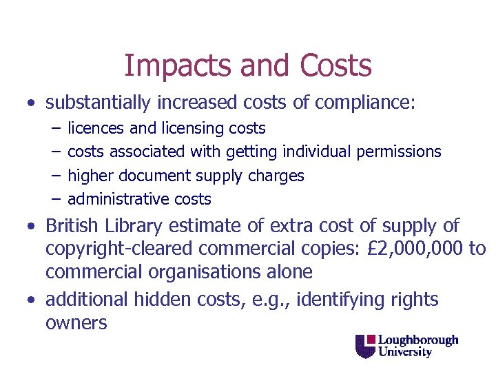 Impacts and Costs • substantially increased costs of compliance: – – licences and licensing