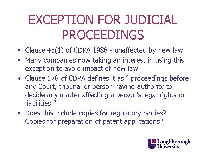EXCEPTION FOR JUDICIAL PROCEEDINGS • Clause 45(1) of CDPA 1988 - unaffected by new