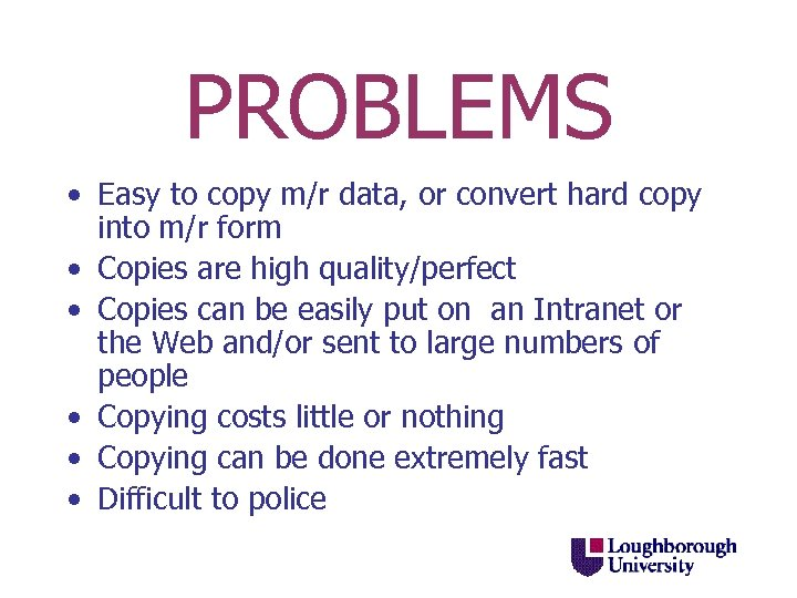 PROBLEMS • Easy to copy m/r data, or convert hard copy into m/r form
