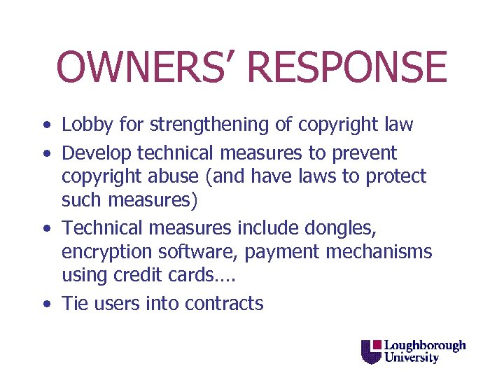 OWNERS' RESPONSE • Lobby for strengthening of copyright law • Develop technical measures to