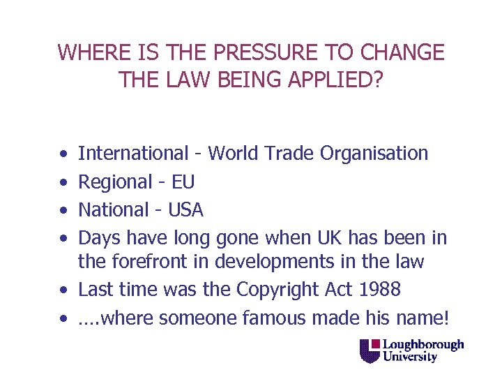 WHERE IS THE PRESSURE TO CHANGE THE LAW BEING APPLIED? • • International -