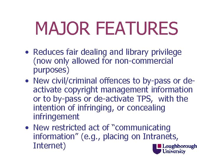 MAJOR FEATURES • Reduces fair dealing and library privilege (now only allowed for non-commercial