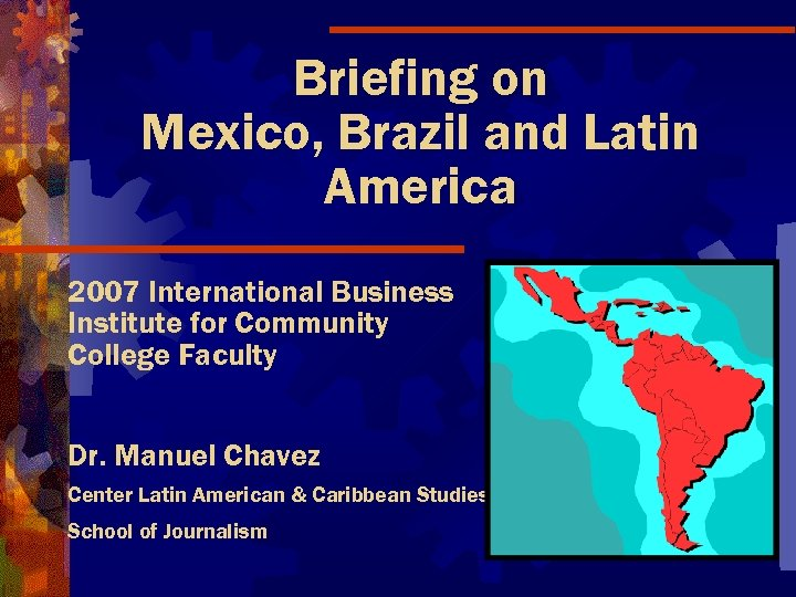 Briefing on Mexico, Brazil and Latin America 2007 International Business Institute for Community College
