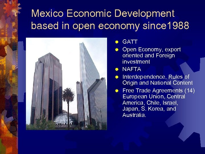 Mexico Economic Development based in open economy since 1988 ® ® ® GATT Open