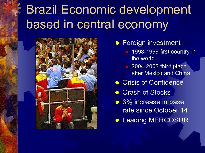 Brazil Economic development based in central economy ® Foreign investment ® ® 1998 -1999
