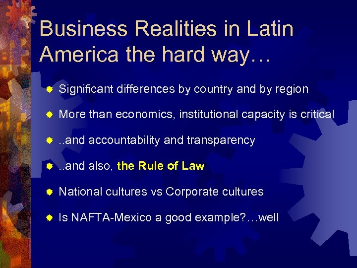 Business Realities in Latin America the hard way… ® Significant differences by country and