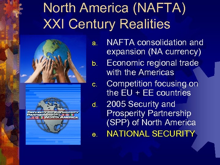 North America (NAFTA) XXI Century Realities a. b. c. d. e. NAFTA consolidation and