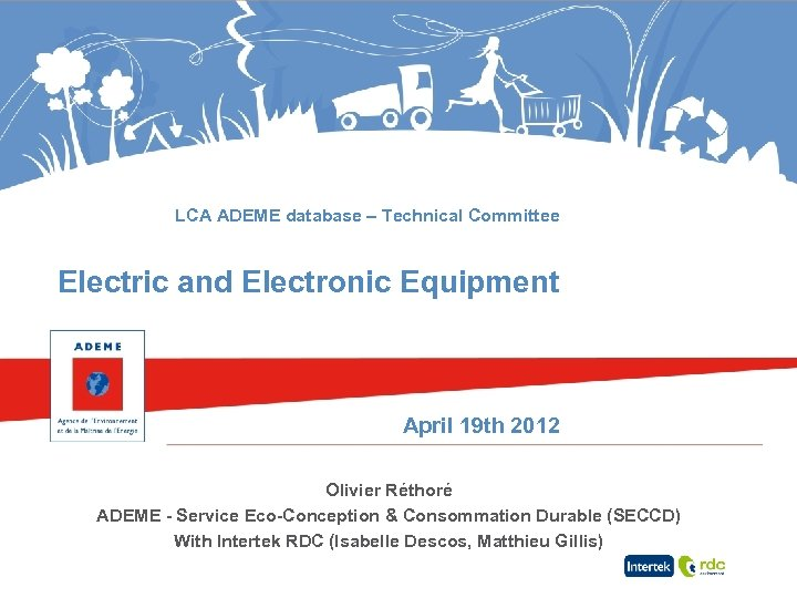 LCA ADEME database – Technical Committee Electric and Electronic Equipment April 19 th 2012