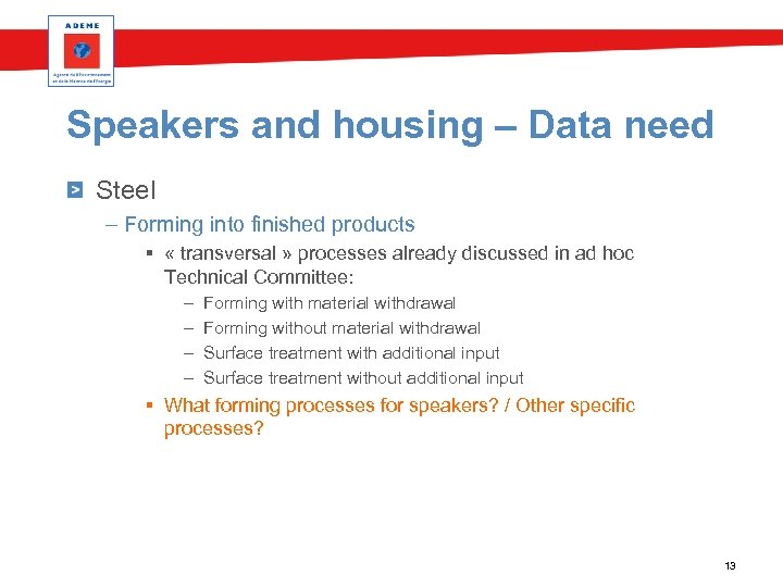 Speakers and housing – Data need Steel – Forming into finished products § «