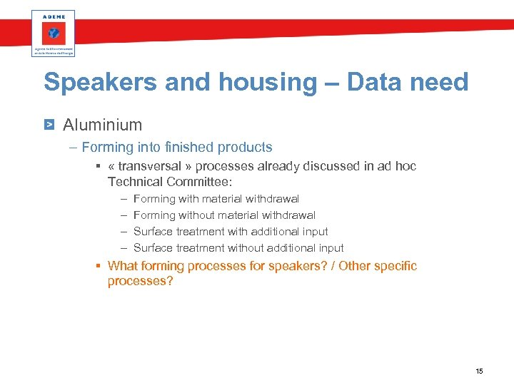 Speakers and housing – Data need Aluminium – Forming into finished products § «