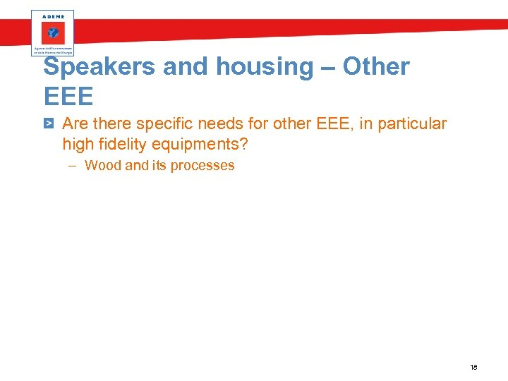 Speakers and housing – Other EEE Are there specific needs for other EEE, in