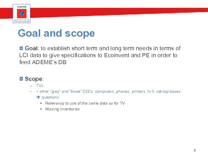 Goal and scope Goal: to establish short term and long term needs in terms