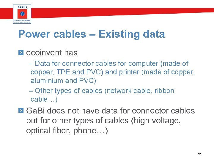 Power cables – Existing data ecoinvent has – Data for connector cables for computer
