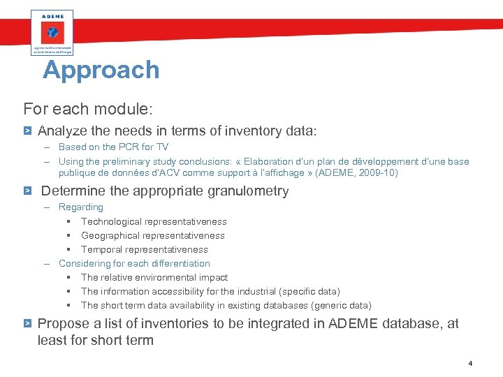 Approach For each module: Analyze the needs in terms of inventory data: – Based