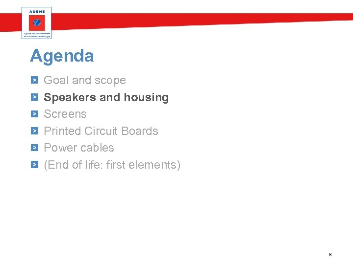 Agenda Goal and scope Speakers and housing Screens Printed Circuit Boards Power cables (End