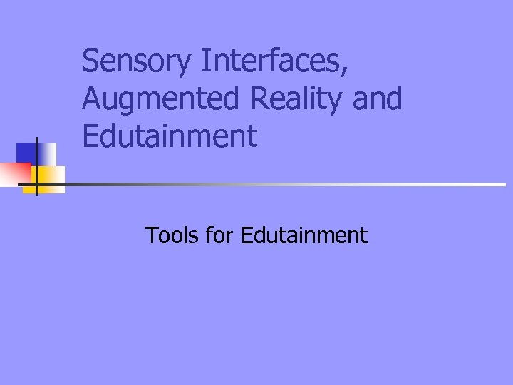 Sensory Interfaces, Augmented Reality and Edutainment Tools for Edutainment