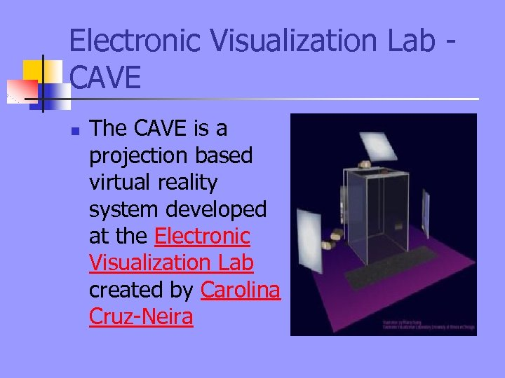 Electronic Visualization Lab CAVE n The CAVE is a projection based virtual reality system