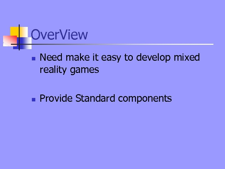 Over. View n n Need make it easy to develop mixed reality games Provide