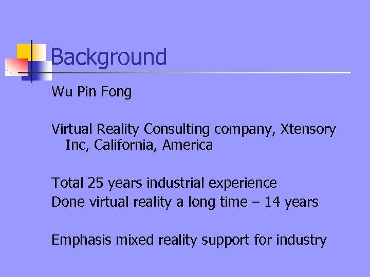 Background Wu Pin Fong Virtual Reality Consulting company, Xtensory Inc, California, America Total 25